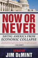 Now Or Never: Saving America From Economic Collapse eBook