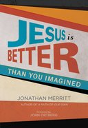 Jesus is Better Than You Imagined eBook