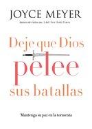 Deje Que Dios Pelee Sus Batallas: Mantenga Su Paz En La Tormenta eBook