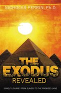 The Exodus Revealed: Israel's Journey From Slavery to the Promised Land eBook