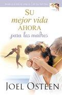 Su Mejor Vida Ahora Para Las Madres eBook