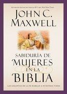 Sabidura De Mujeres En La Biblia: Las Gigantas De La Fe Hablan a Nuestras Vidas eBook