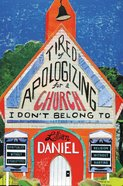 Tired of Apologizing For a Church I Don't Belong to eBook