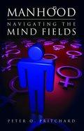 Manhood: Navigating the Mind Fields eBook