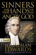 Sinners in the Hands of An Angry God and 11 Other Messages (Pure Gold Classics Series)