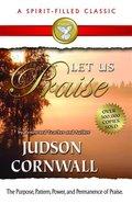 Let Us Praise (Spirit-filled Classics Series) eBook