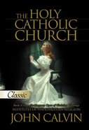 The Holy Catholic Church (Pure Gold Classics Series) eBook