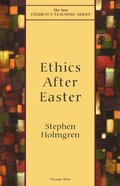 Ethics After Easter (New Church's Teaching Series) eBook