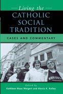 Living the Catholic Social Tradition: Cases and Commentary eBook