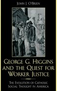 George G. Higgins and the Quest For Worker Justice eBook