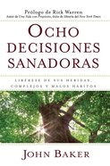 Ocho Decisiones Sanadoras (Life's Healing Choices) eBook