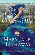 Emma, Mr. Knightley and Chili-Slaw Dogs (Jane Austen Takes The South Series) eBook