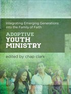 Adoptive Youth Ministry (Youth, Family, And Culture) eBook