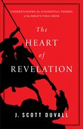 The Heart of Revelation: Understanidng the 10 Essential Themes of the Bible's Final Book eBook