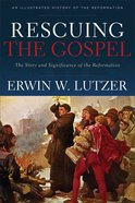 Rescuing the Gospel: The Story and Significance of the Reformation eBook