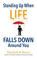 Standing Up When Life Falls Down Around You eBook