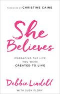 She Believes: Embracing the Life You Were Created to Live eBook