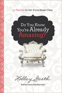 Do You Know You're Already Amazing?: 30 Truths to Set Your Heart Free eBook
