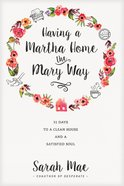 Having a Martha Home the Mary Way eBook