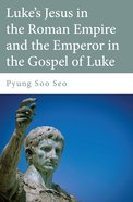 Luke's Jesus in the Roman Empire and the Emperor in the Gospel of Luke eBook