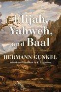 Elijah, Yahweh, and Baal eBook