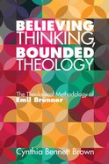 Believing Thinking, Bounded Theology eBook