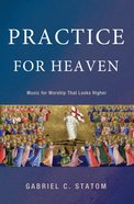 Practice For Heaven eBook