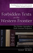 Forbidden Texts on the Western Frontier: The Christian Apocrypha in North American Perspectives eBook