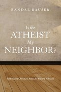 Is the Atheist My Neighbor? eBook