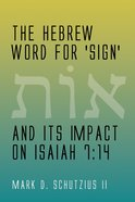 Hebrew Word For 'Sign' and Its Impact on Isaiah 7: The 14 eBook