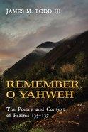 Remember, O Yahweh