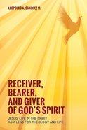 Receiver, Bearer, and Giver of God's Spirit eBook