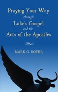 Praying Your Way Through Luke's Gospel and the Acts of the Apostles eBook