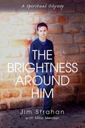 The Brightness Around Him eBook