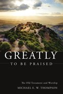 Greatly to Be Praised eBook