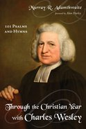 Through the Christian Year With Charles Wesley eBook