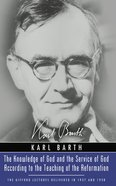 The Knowledge of God and the Service of God According to the Teaching of the Reformation (Karl Barth Series)