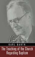 The Teaching of the Church Regarding Baptism (Karl Barth Series) eBook