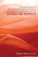 Contributions of Selected Rhetorical Devices to a Biblical Theology of the Song of Songs eBook