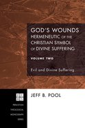 God's Wounds: Hermeneutic of the Christian Symbol of Divine Suffering, Volume Two (#119 in Princeton Theological Monograph Series) eBook