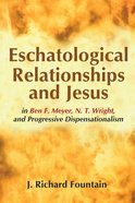 Eschatological Relationships and Jesus in Ben F. Meyer, N. T. Wright, and Progressive Dispensationalism eBook