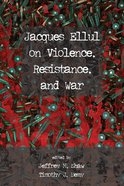 Jacques Ellul on Violence, Resistance, and War eBook