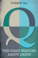 Q, the First Writing About Jesus Paperback