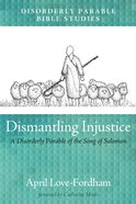 Dismantling Injustice: A Disorderly Parable of the Song of Solomon eBook