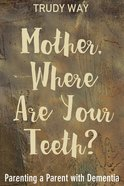 Mother, Where Are Your Teeth? eBook