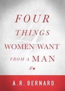 Four Things Women Want From a Man eBook