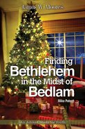 Finding Bethlehem in the Midst of Bedlam eBook