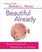 Beautiful Already - Women's Bible Study Participant Book