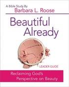 Beautiful Already - Women's Bible Study Leader Guide eBook