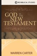 God in the New Testament (Core Biblical Studies Series) eBook
